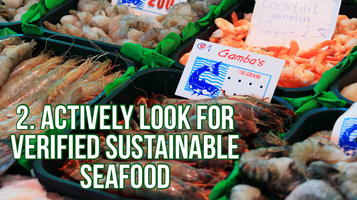Look for sustainable seafood